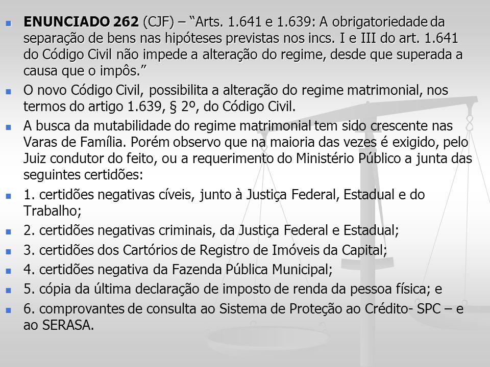 ENUNCIADO 262 (CJF) – Arts. 1.641 e 1.639: A obrigatoriedade da separação de bens nas hipóteses previstas nos incs. I e III do art. 1.641 do Código Ci
