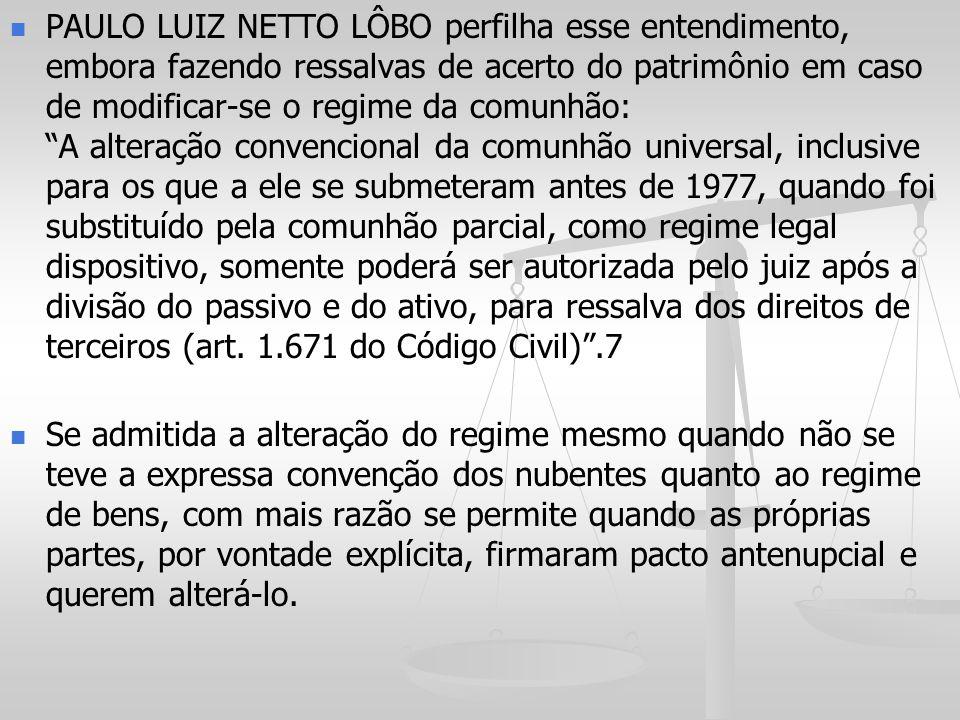PAULO LUIZ NETTO LÔBO perfilha esse entendimento, embora fazendo ressalvas de acerto do patrimônio em caso de modificar-se o regime da comunhão: A alt