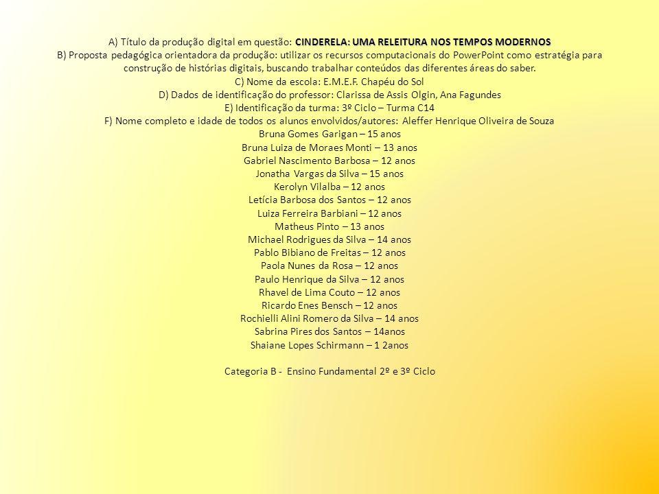 CINDERELA: UMA RELEITURA NOS TEMPOS MODERNOS Turma C14 Profª Ana Cristina Fagundes Profª Clarissa Olgin ESCOLA MUNICIPAL DE ENSINO FUNDAMENTAL CHAPÉU DO SOL