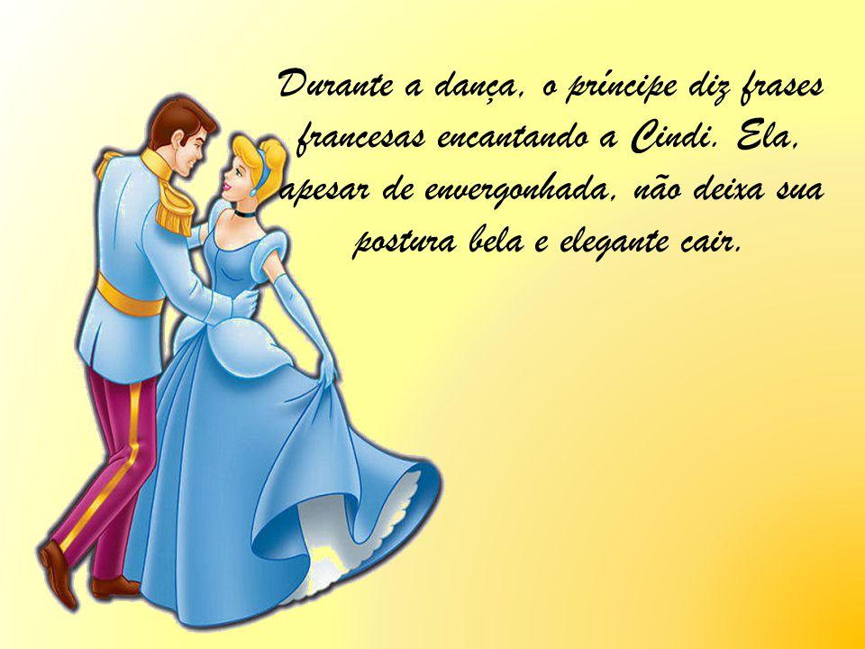 Durante a dança, o príncipe diz frases francesas encantando a Cindi. Ela, apesar de envergonhada, não deixa sua postura bela e elegante cair.