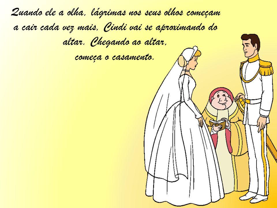 Quando ele a olha, lágrimas nos seus olhos começam a cair cada vez mais, Cindi vai se aproximando do altar. Chegando ao altar, começa o casamento.