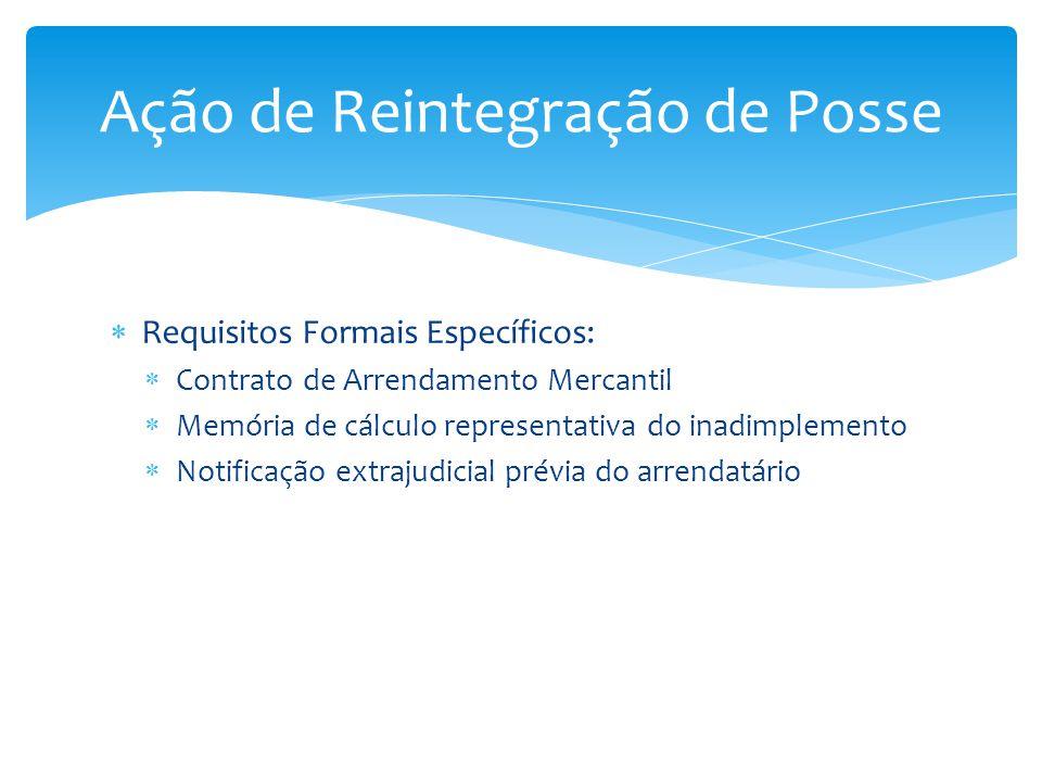 Esbulho no Arrendamento Mercantil Decorre da resolução do contrato pelo inadimplemento Necessidade de previsão expressa no contrato Concretizado pela Notificação Extrajudicial prévia do Arrendatário Pode ser realizada por carta, desde que haja a efetiva entrega ao Arrendatário, caso contrário deverá ser realizada por Cartório Extrajudicial de qualquer comarca do Brasil (CNJ e STJ) Deve conceder prazo para purgação da mora Ação de Reintegração de Posse