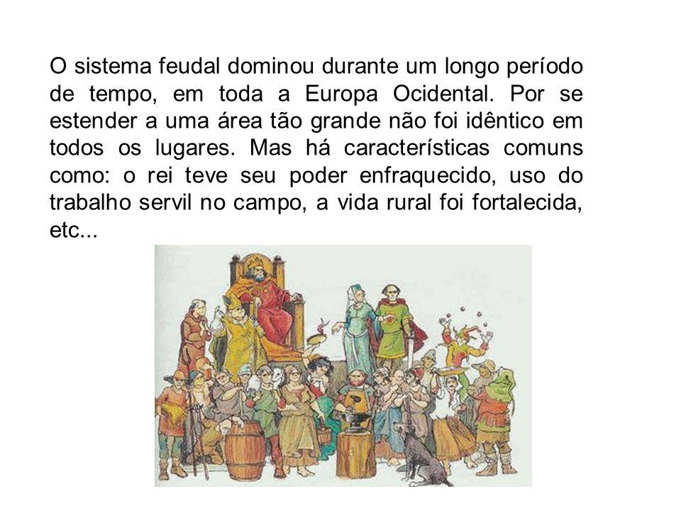 O sistema feudal dominou durante um longo período de tempo, em toda a Europa Ocidental.