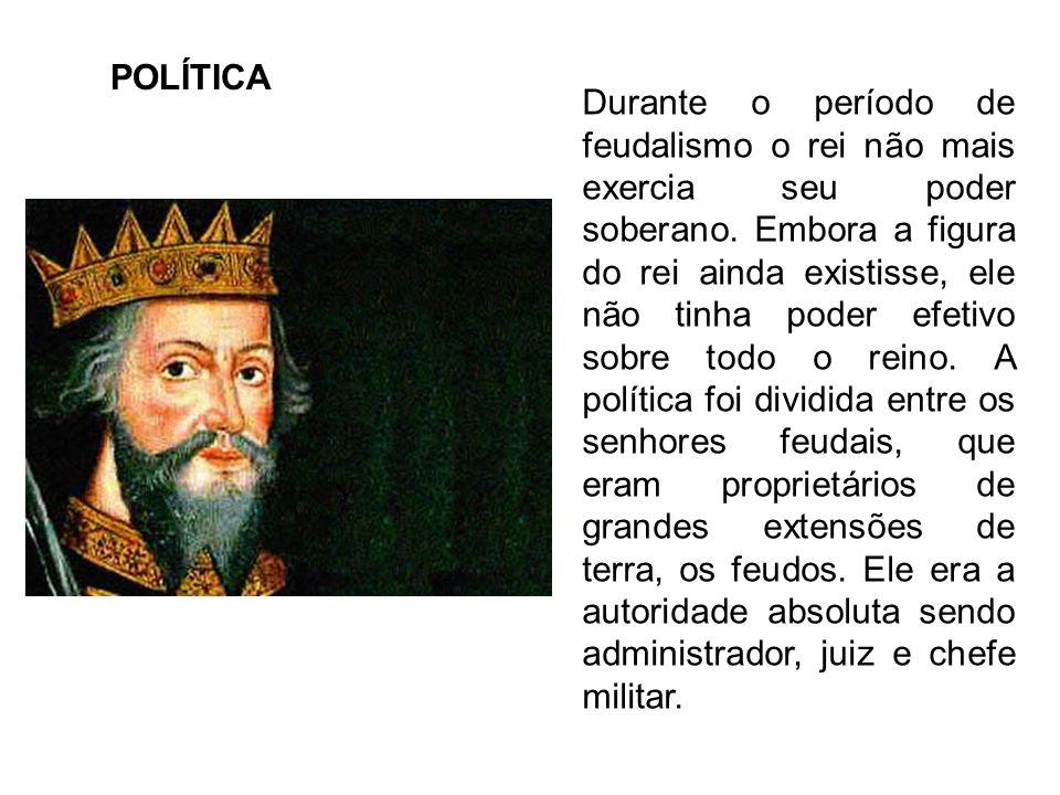 POLÍTICA Durante o período de feudalismo o rei não mais exercia seu poder soberano.