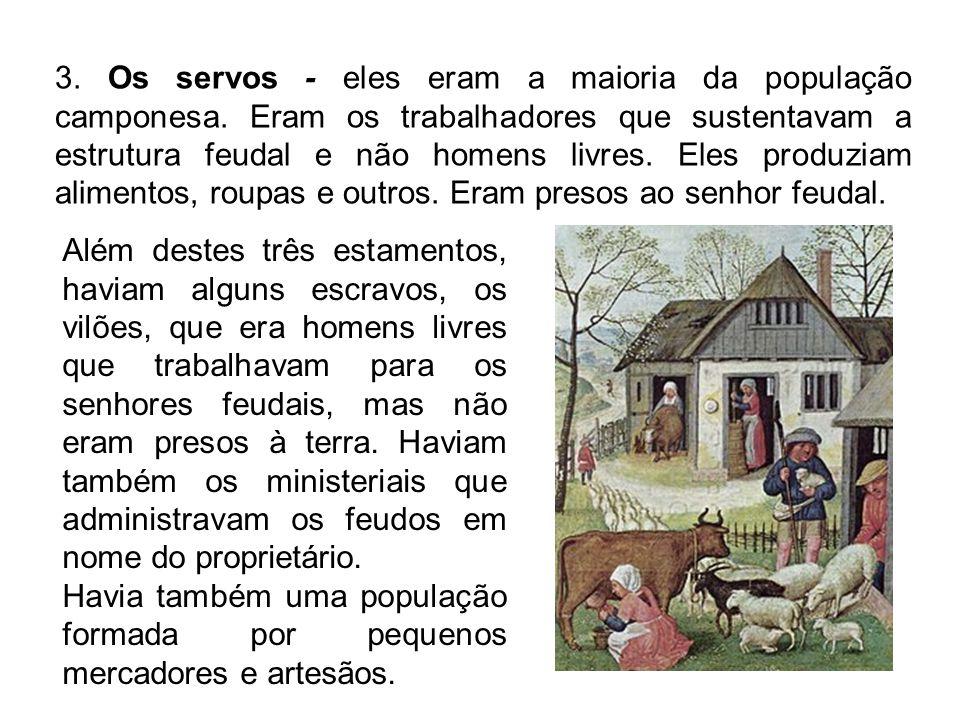3.Os servos - eles eram a maioria da população camponesa.
