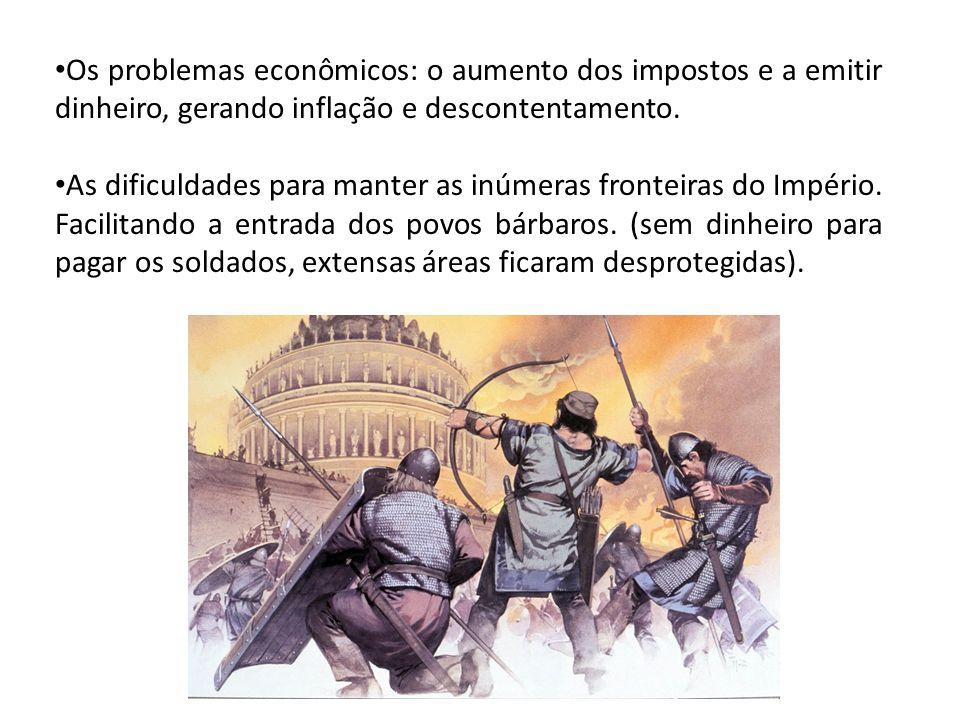 Os problemas econômicos: o aumento dos impostos e a emitir dinheiro, gerando inflação e descontentamento.