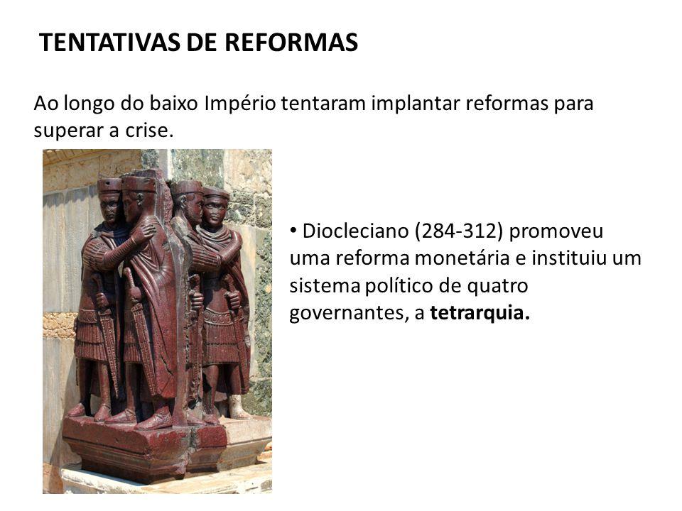 TENTATIVAS DE REFORMAS Ao longo do baixo Império tentaram implantar reformas para superar a crise.