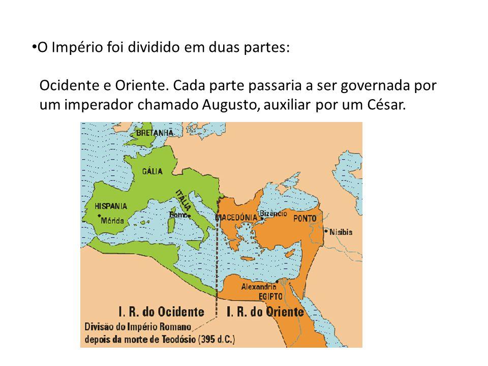 O Império foi dividido em duas partes: Ocidente e Oriente.