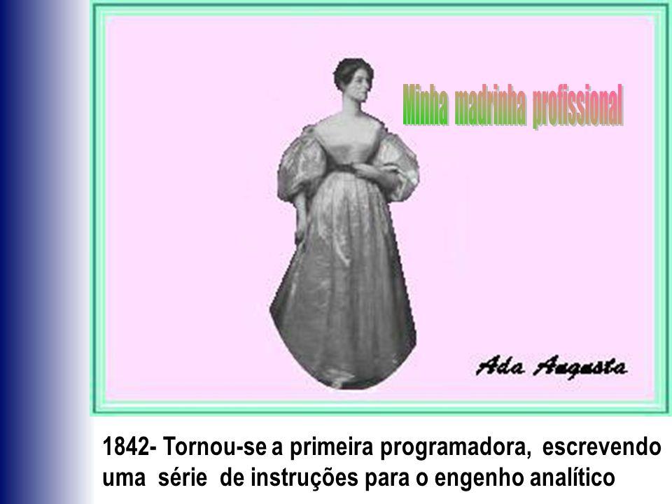 1842- Tornou-se a primeira programadora, escrevendo uma série de instruções para o engenho analítico