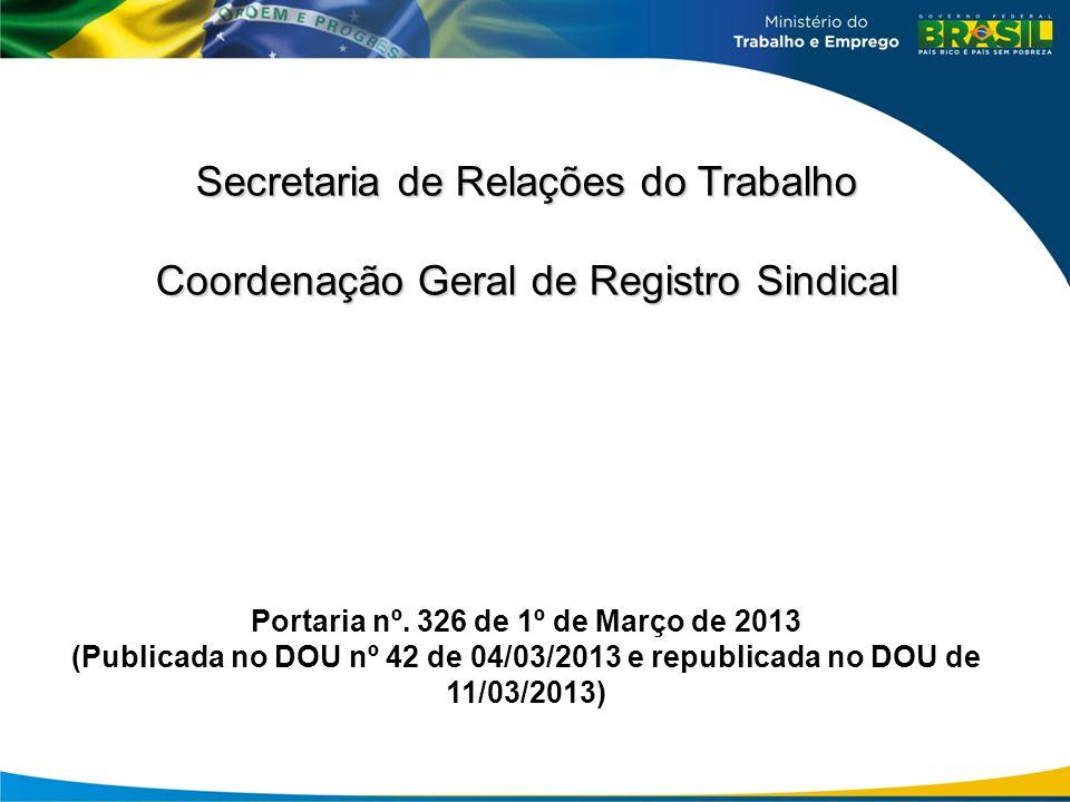Secretaria de Relações do Trabalho Coordenação Geral de Registro Sindical Portaria nº. 326 de 1º de Março de 2013 (Publicada no DOU nº 42 de 04/03/201