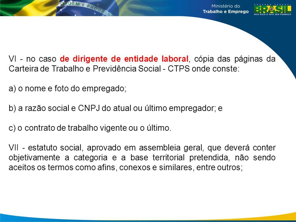 VI - no caso de dirigente de entidade laboral, cópia das páginas da Carteira de Trabalho e Previdência Social - CTPS onde conste: a) o nome e foto do