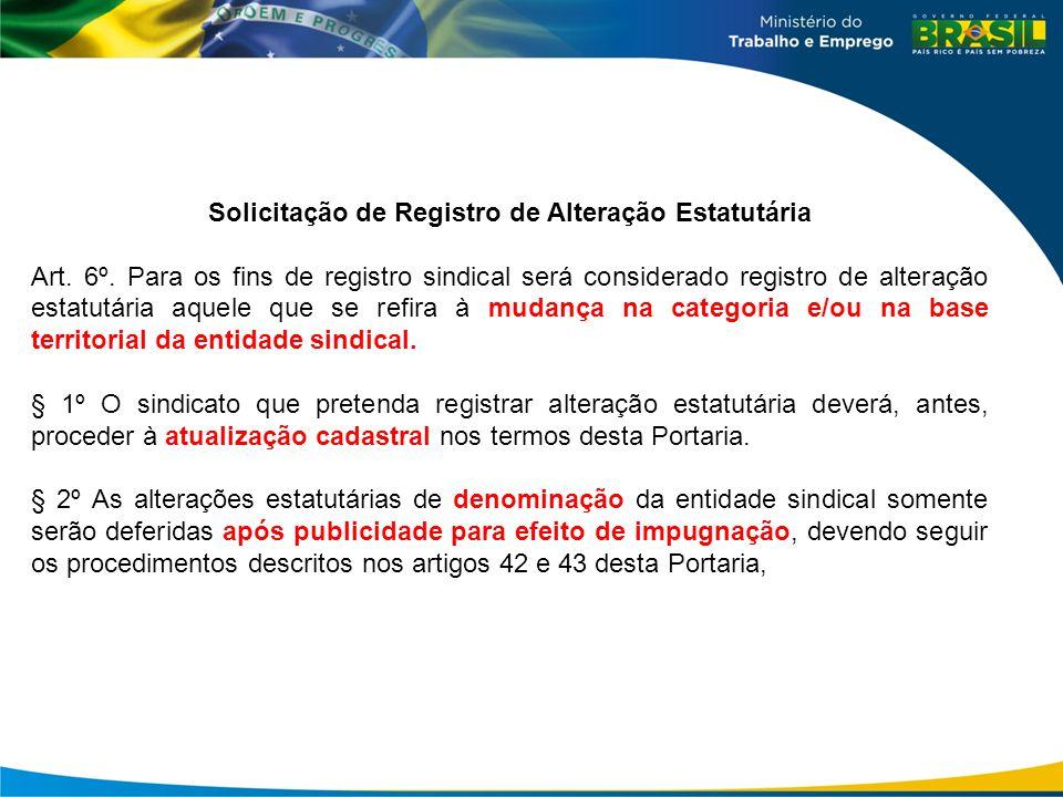 Solicitação de Registro de Alteração Estatutária Art. 6º. Para os fins de registro sindical será considerado registro de alteração estatutária aquele