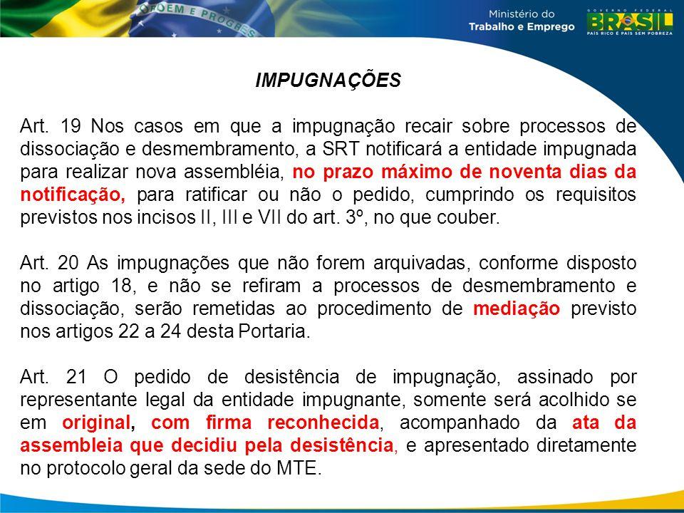 IMPUGNAÇÕES Art. 19 Nos casos em que a impugnação recair sobre processos de dissociação e desmembramento, a SRT notificará a entidade impugnada para r