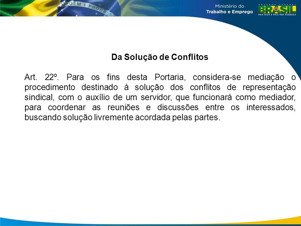 Da Solução de Conflitos Art. 22º. Para os fins desta Portaria, considera-se mediação o procedimento destinado à solução dos conflitos de representação