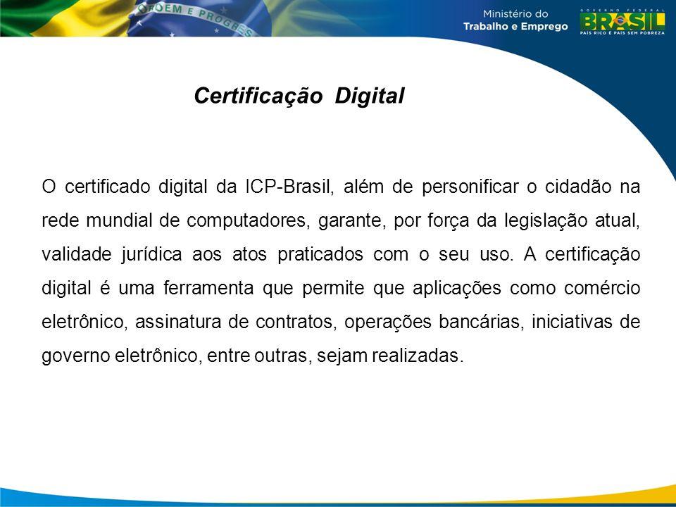 Certificação Digital O certificado digital da ICP-Brasil, além de personificar o cidadão na rede mundial de computadores, garante, por força da legisl