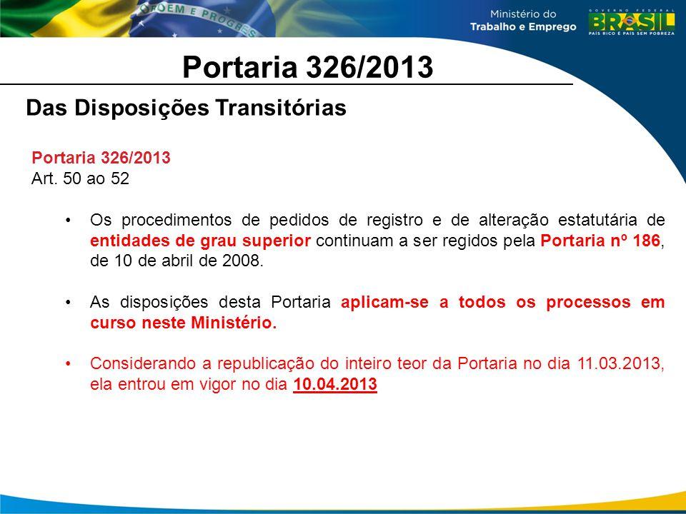 Portaria 326/2013 Das Disposições Transitórias Portaria 326/2013 Art. 50 ao 52 Os procedimentos de pedidos de registro e de alteração estatutária de e