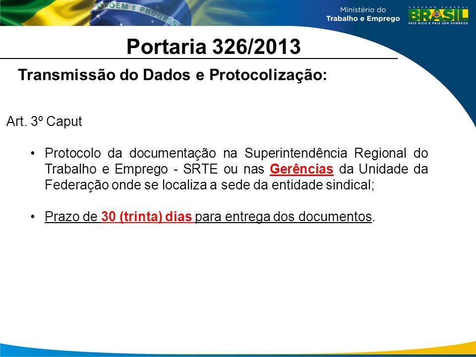 Portaria 326/2013 Art. 3º Caput Protocolo da documentação na Superintendência Regional do Trabalho e Emprego - SRTE ou nas Gerências da Unidade da Fed