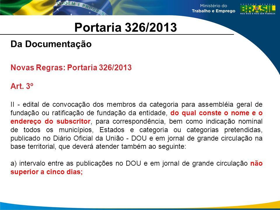 Portaria 326/2013 Da Documentação Novas Regras: Portaria 326/2013 Art. 3º II - edital de convocação dos membros da categoria para assembléia geral de
