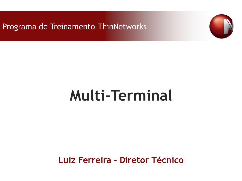 Luiz Ferreira – Diretor Técnico Programa de Treinamento ThinNetworks Multi-Terminal