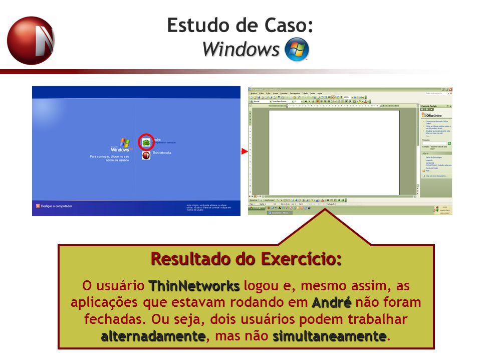 Windows Resultado do Exercício: ThinNetworks André alternadamentesimultaneamente O usuário ThinNetworks logou e, mesmo assim, as aplicações que estava