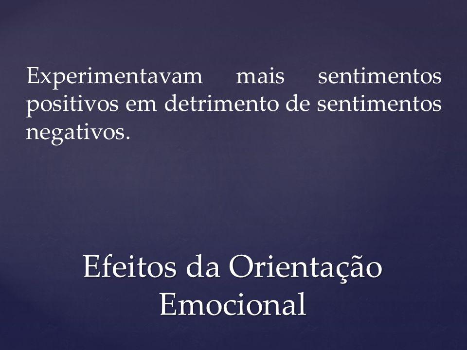 Experimentavam mais sentimentos positivos em detrimento de sentimentos negativos. Efeitos da Orientação Emocional