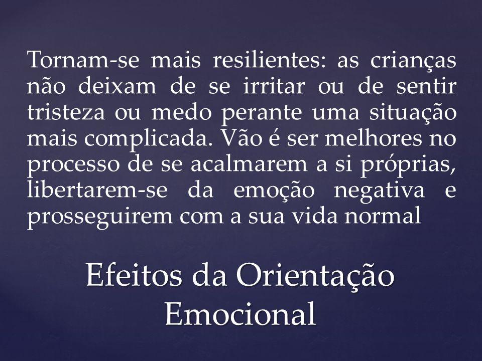 Tornam-se mais resilientes: as crianças não deixam de se irritar ou de sentir tristeza ou medo perante uma situação mais complicada. Vão é ser melhore