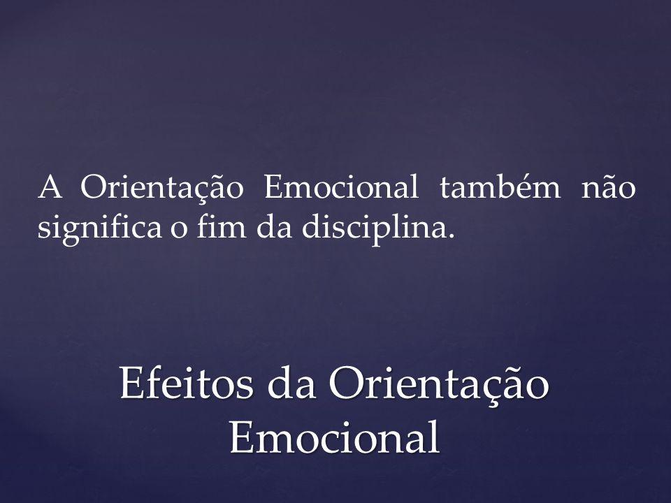 A Orientação Emocional também não significa o fim da disciplina. Efeitos da Orientação Emocional