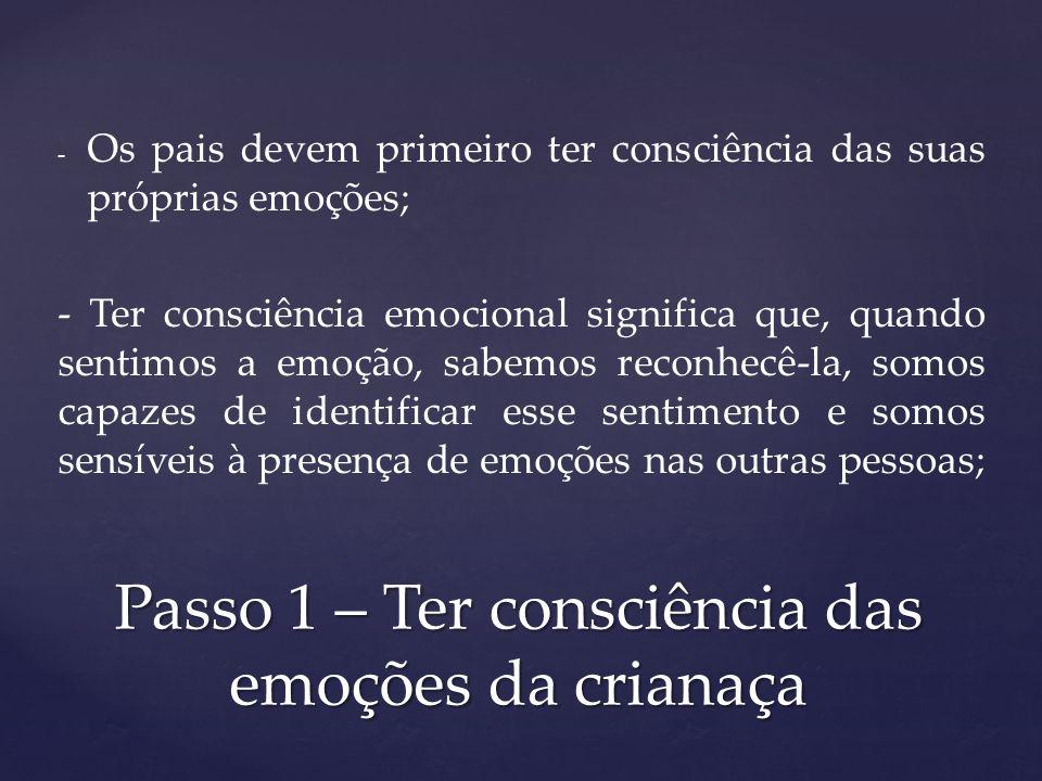 - - Os pais devem primeiro ter consciência das suas próprias emoções; - Ter consciência emocional significa que, quando sentimos a emoção, sabemos rec
