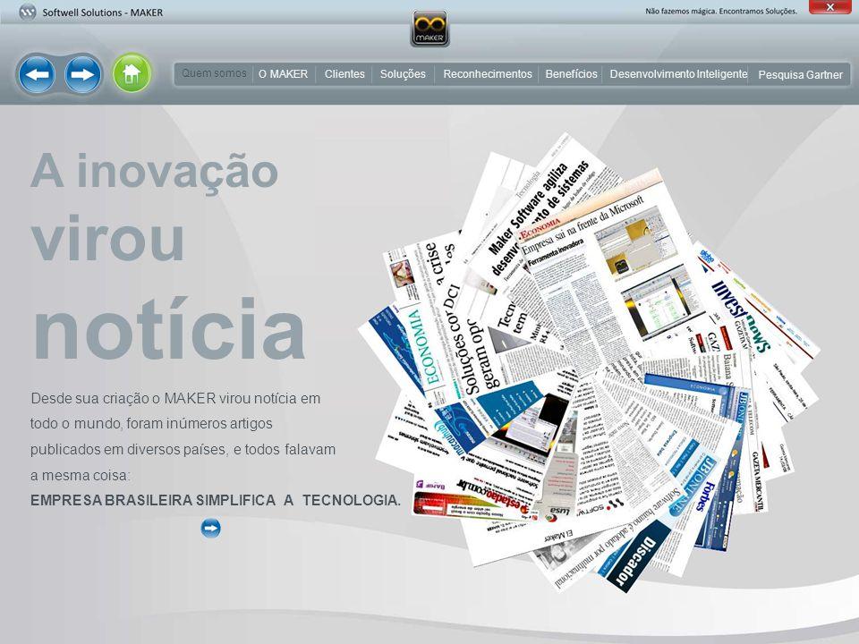 A inovação virou notícia Desde sua criação o MAKER virou notícia em todo o mundo, foram inúmeros artigos publicados em diversos países, e todos falavam a mesma coisa: EMPRESA BRASILEIRA SIMPLIFICA A TECNOLOGIA.