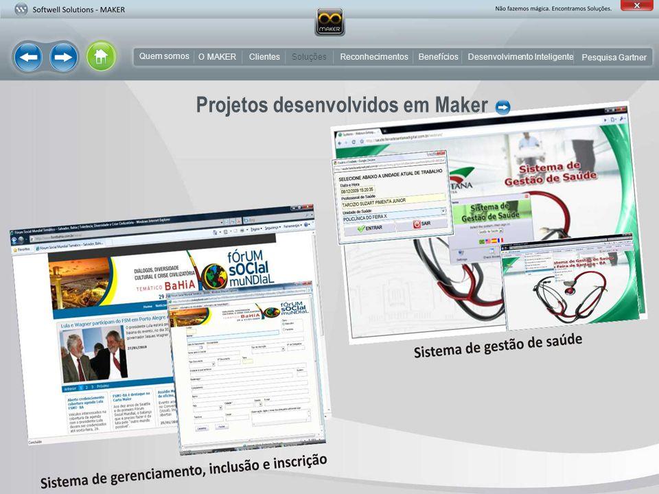 O MAKER em seus projetos de software Integração em MAKER Especificação de Requisitos Análise de RequisitosPrototipagem Modelagem Implementação Testes Homologação Implantação Início Fim Início Especificação de Requisitos + Análise de Requisitos Testes Prototipagem + Modelagem + Implementação Homologação + Implantação Fim MODELO SEQUENCIAL OU CASCATA MAKER EXPRESS Quem somos O MAKERSoluções Pesquisa Gartner BenefíciosReconhecimentos Clientes Desenvolvimento Inteligente