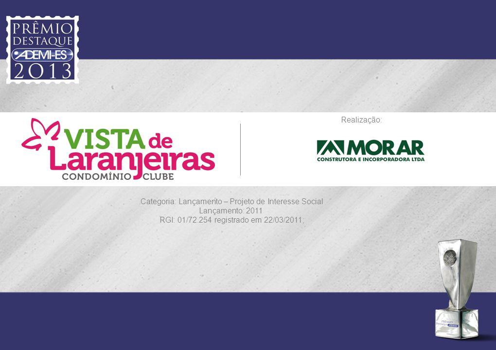 Realização: Categoria: Lançamento – Projeto de Interesse Social Lançamento: 2011 RGI: 01/72.254 registrado em 22/03/2011;