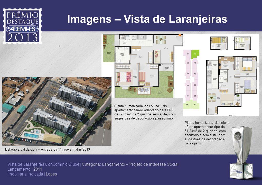 Imagens – Vista de Laranjeiras Estágio atual da obra – entrega da 1ª fase em abril/2013 Planta humanizada da coluna 12 do apartamento tipo de 51,23m²