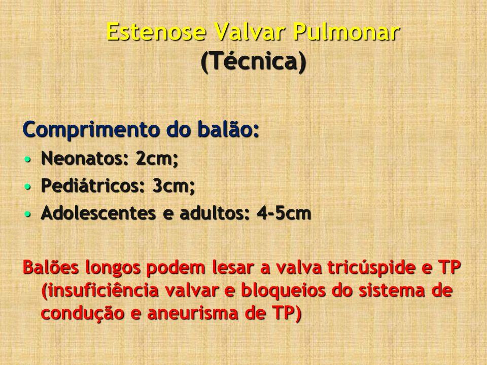 Estenose Valvar Pulmonar (Técnica) Comprimento do balão: Neonatos: 2cm;Neonatos: 2cm; Pediátricos: 3cm;Pediátricos: 3cm; Adolescentes e adultos: 4-5cm