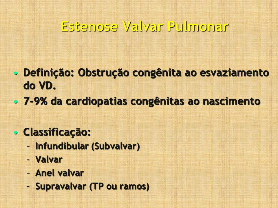 Estenose Valvar Pulmonar (Anatomia e fisiopatologia) Estenose pulmonar tipo valvar:Estenose pulmonar tipo valvar: –Valva tricúspide na maioria das vezes; –Fusão comissural: em cúpula-orifícios de tamanhos variáveis; –Espessamento valvar: raramente calcificação –Formação de gradiente VD/TP e hipertrofia do VD; –O infundíbulo reage com hipertrofia (Podendo formar uma ``câmara infundibular``)