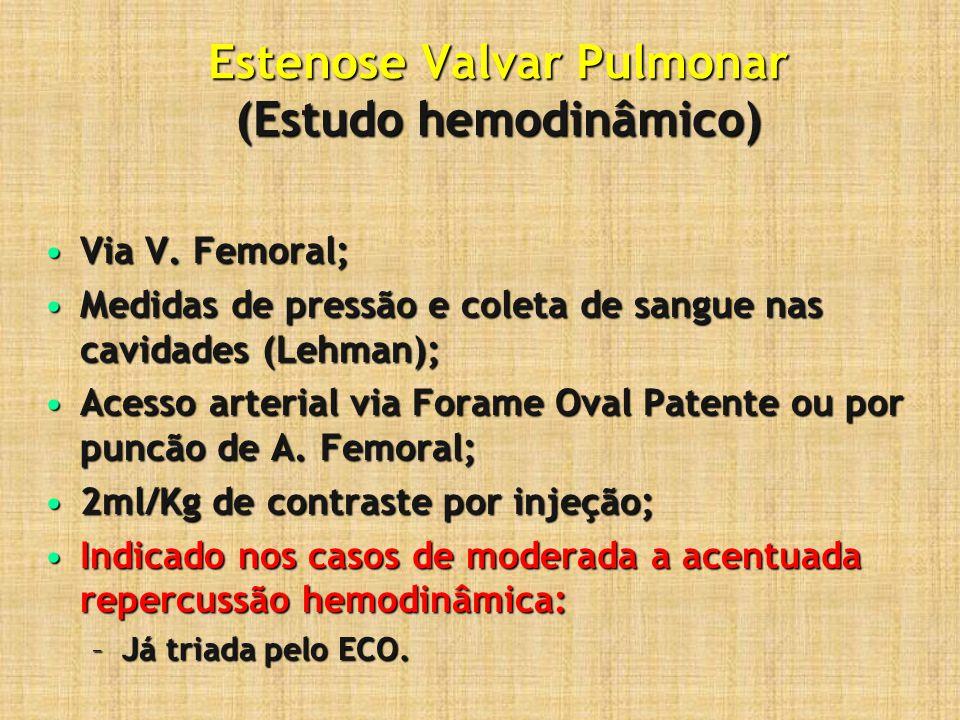 Estenose Valvar Pulmonar (Estudo hemodinâmico) Complicações:Complicações: –Inerentes ao cateterismo: Perfurações, infiltrações, arritmias… –Hipoxemia e depressão respiratória: Estenoses críticas.