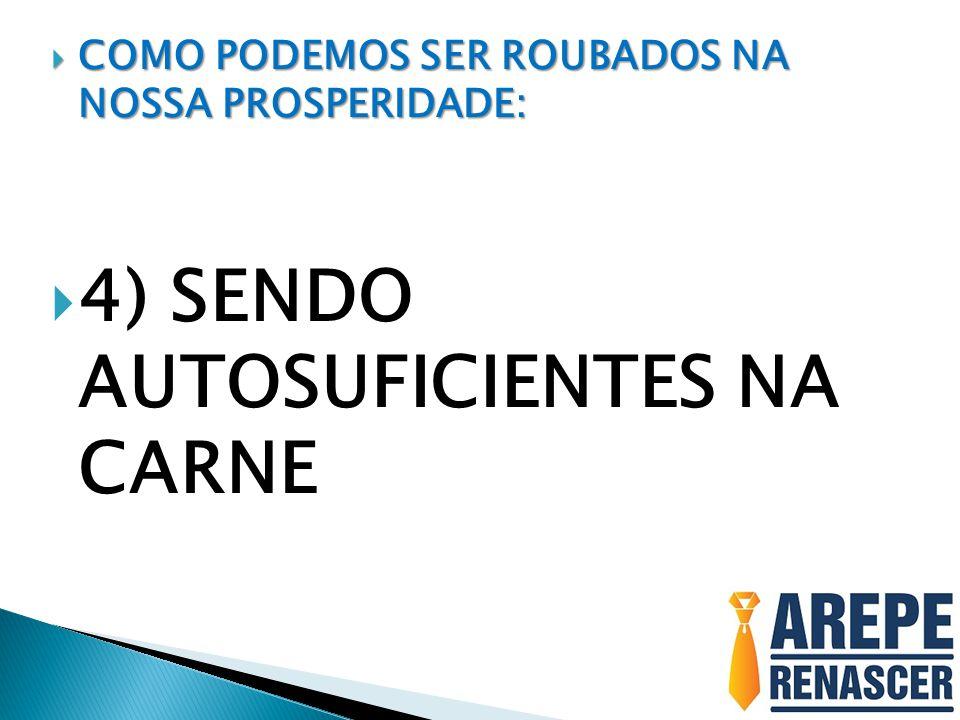 COMO PODEMOS SER ROUBADOS NA NOSSA PROSPERIDADE: COMO PODEMOS SER ROUBADOS NA NOSSA PROSPERIDADE: 4) SENDO AUTOSUFICIENTES NA CARNE