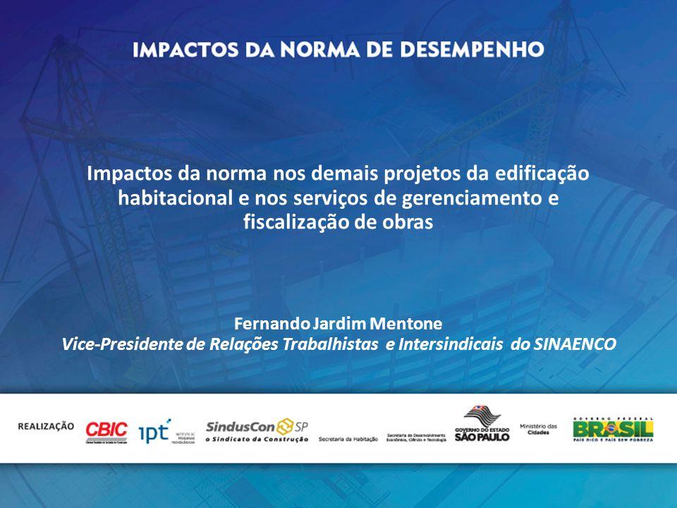 Impactos da norma nos demais projetos da edificação habitacional e nos serviços de gerenciamento e fiscalização de obras Fernando Jardim Mentone Vice-