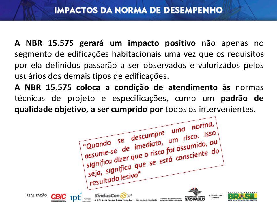 A NBR 15.575 gerará um impacto positivo não apenas no segmento de edificações habitacionais uma vez que os requisitos por ela definidos passarão a ser