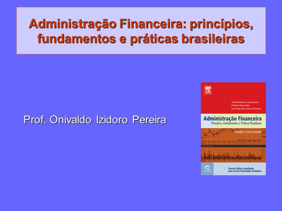 Administração Financeira: princípios, fundamentos e práticas brasileiras Prof. Onivaldo Izidoro Pereira