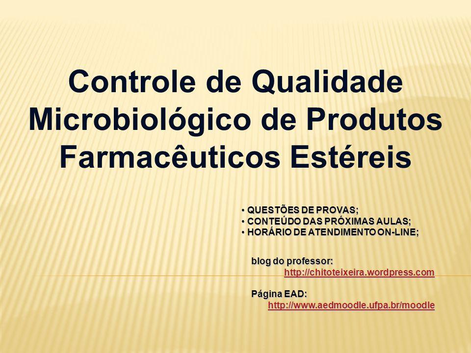 Controle de Qualidade Microbiológico de Produtos Farmacêuticos Estéreis QUESTÕES DE PROVAS; QUESTÕES DE PROVAS; CONTEÚDO DAS PRÓXIMAS AULAS; CONTEÚDO DAS PRÓXIMAS AULAS; HORÁRIO DE ATENDIMENTO ON-LINE; HORÁRIO DE ATENDIMENTO ON-LINE; blog do professor: http://chitoteixeira.wordpress.com Página EAD: http://www.aedmoodle.ufpa.br/moodle