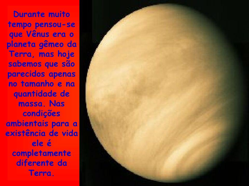 Durante muito tempo pensou-se que Vênus era o planeta gêmeo da Terra, mas hoje sabemos que são parecidos apenas no tamanho e na quantidade de massa. N