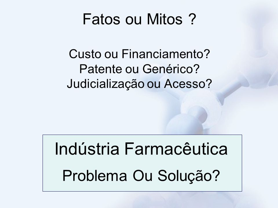 Fatos ou Mitos .Custo ou Financiamento. Patente ou Genérico.