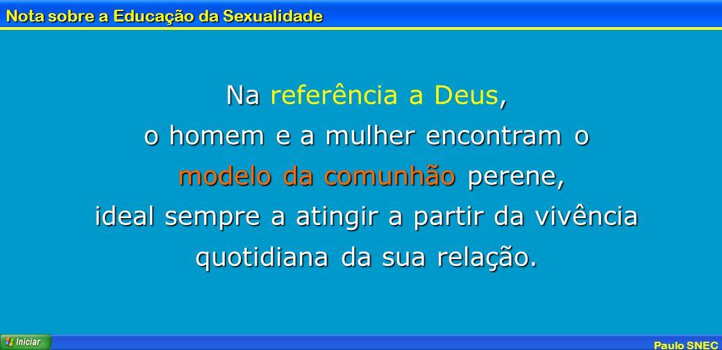 Paulo SNEC Nota sobre a Educação da Sexualidade Na, Na referência a Deus, o homem e a mulher encontram o modelo da comunhão perene, modelo da comunhão
