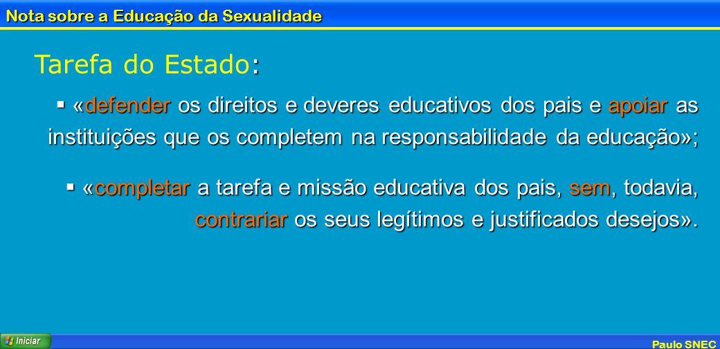 Paulo SNEC Nota sobre a Educação da Sexualidade : Tarefa do Estado: «defender os direitos e deveres educativos dos pais e apoiar as instituições que o