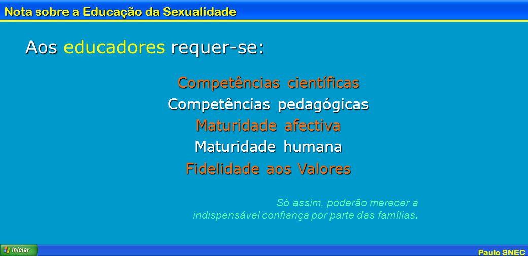 Paulo SNEC Nota sobre a Educação da Sexualidade Aos requer-se: Aos educadores requer-se: Competências científicas Competências pedagógicas Maturidade