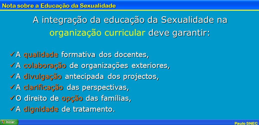 Paulo SNEC Nota sobre a Educação da Sexualidade A integração da educação da Sexualidade na deve garantir: A integração da educação da Sexualidade na o