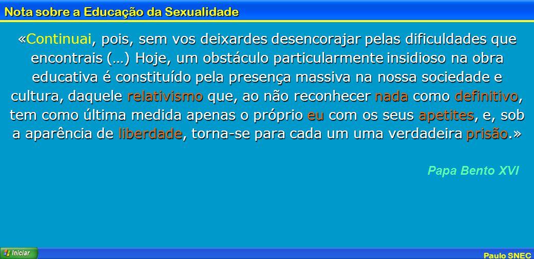 Paulo SNEC Nota sobre a Educação da Sexualidade «, pois, sem vos deixardes desencorajar pelas dificuldades que encontrais (…) Hoje, um obstáculo parti