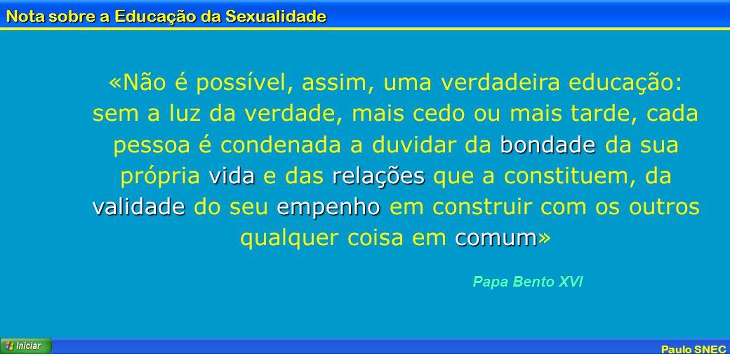 Paulo SNEC Nota sobre a Educação da Sexualidade bondade vidarelações validadeempenho comum «Não é possível, assim, uma verdadeira educação: sem a luz