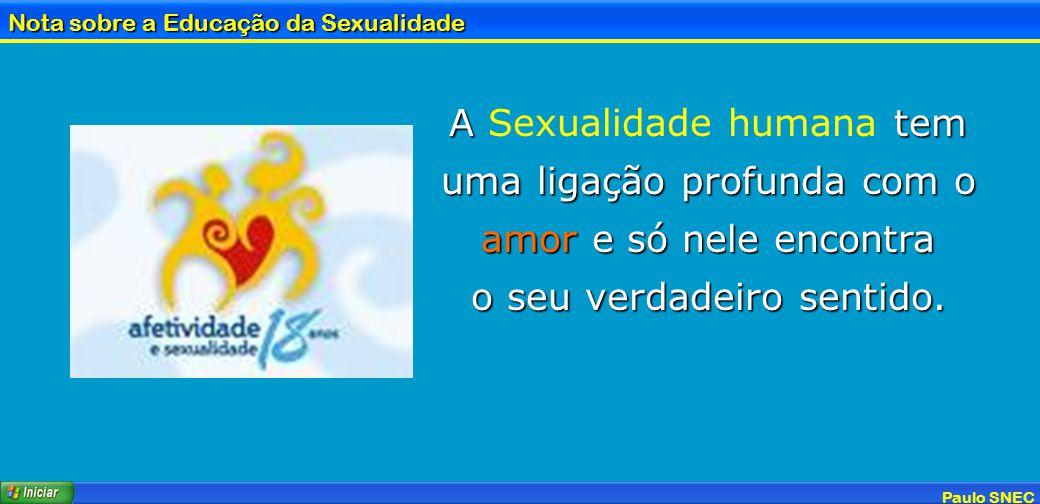 Paulo SNEC Nota sobre a Educação da Sexualidade A tem uma ligação profunda com o amor e só nele encontra A Sexualidade humana tem uma ligação profunda