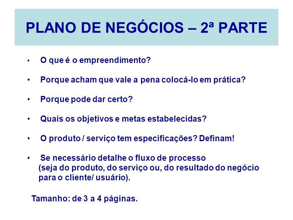 PLANO DE NEGÓCIOS – 3ª PARTE Quais são os valores agregados do produto / serviço para o seu consumidor / cliente.